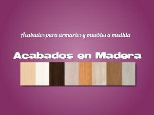 Acabados en madera para armarios y muebles a medida. Acabados en cerezo, fresno, nogal, haya, pino, roble, olmo.